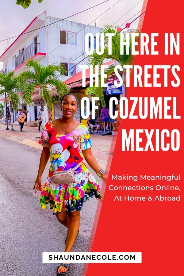 My Time in Cozumel Mexico- making meaningful connections