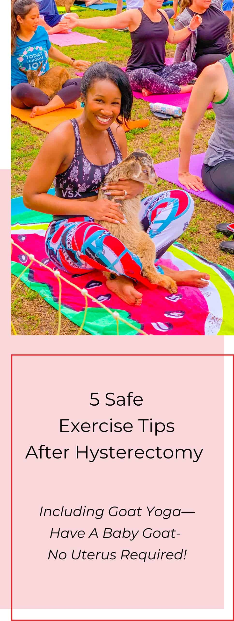 5 Safe Exercise Tips After Hysterectomy Including Goat Yoga- Have A Baby Goat- No Uterus Required!