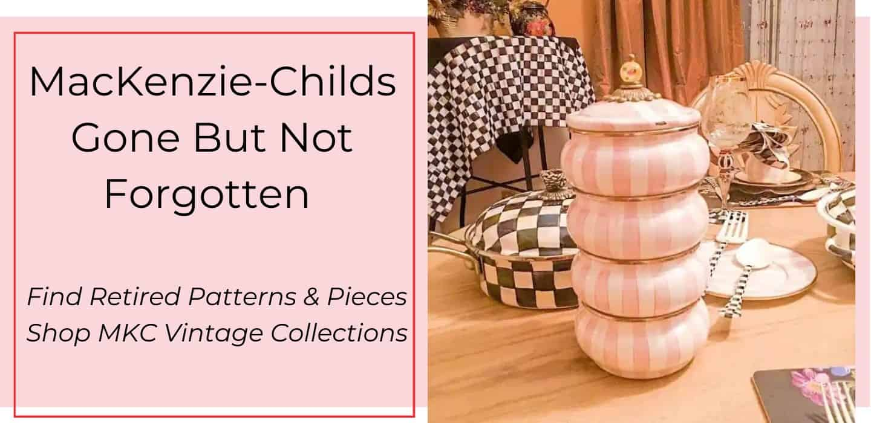 Find Retired MacKenzie-Childs Pieces- Retired gone But Not Forgotten Patterns