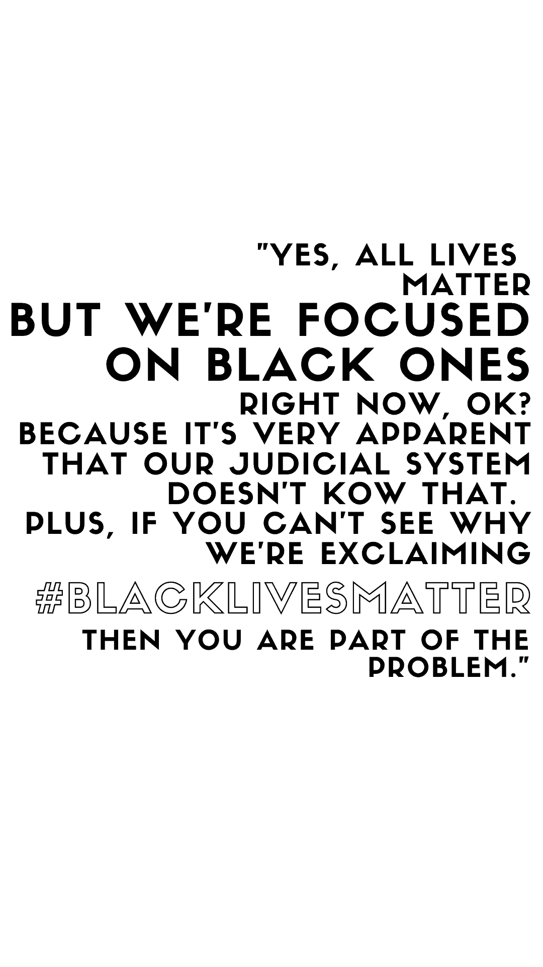 All Lives Matter But We're Focused On Black Ones Right Now, OK?