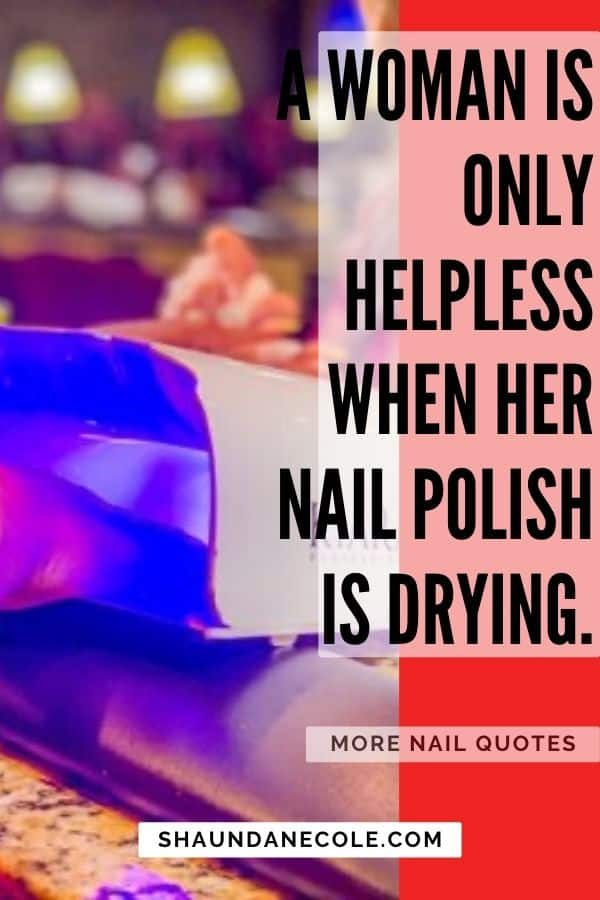 A Woman Is Only Helpless When Her Nail Polish Is Drying
