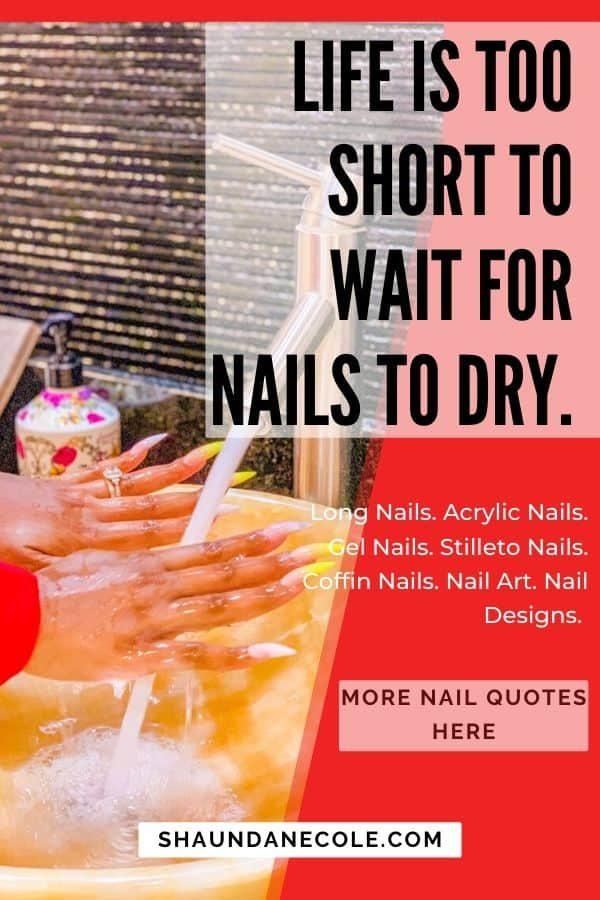Life Is Too Short To Wait For Nails To Dry