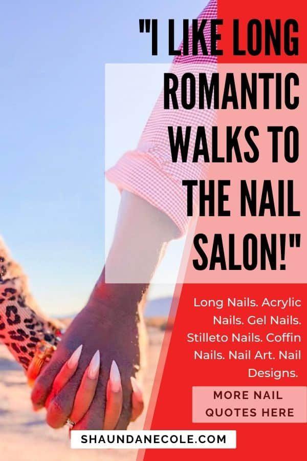 I Like Long Romantic Walks To The Nail Salon